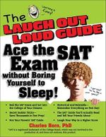 The Laugh Out Loud Guide : Ace the SAT Exam Without Boring Yourself to Sleep! - Charles Horn