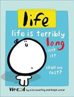 Life : Life Is Terribly Long Isn't It? Shall We Rest? - Lisa Swerling