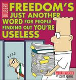 Freedom Is Just Another Word for People Finding Out You're Useless : A Dilbert Book - Scott Adams