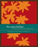 The Spice Kitchen : Everyday Cooking With Organic Spices :  Everyday Cooking With Organic Spices - Sara Engram