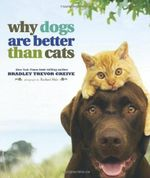 Why Dogs Are Better Than Cats (north American Edition) : No - Bradley Trevor Greive
