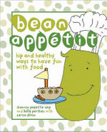 Bean Appetit: Hip and Healthy Ways to Have Fun with Food :  Hip and Healthy Ways to Have Fun with Food - Kelly Parthen