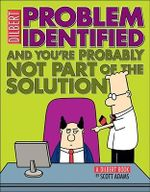 Problem Identified : And you're probably not part of the solution - Scott Adams