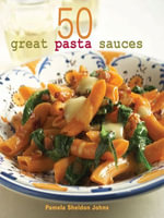 50 Great Pasta Sauces - Pamela Sheldon Johns