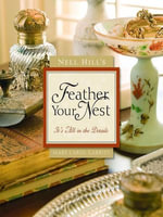 Nell Hill's Feather Your Nest : It's All in the Details - Mary Carol Garrity