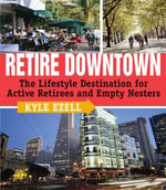 Retire Downtown : The Lifestyle Destination for Active Retirees and Empty Nesters - Kyle Ezell