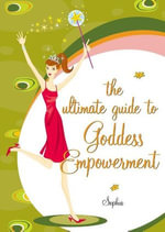 The Ultimate Guide to Goddess Empowerment - Sophia Sargent