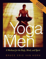 Yoga for Men : A Workout for the Body, Mind, and Spirit - Bruce Van Horn