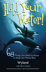Hold Your Water : 68 Things You Need to Know to Keep Our Planet Blue - Wyland