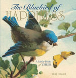 The Bluebird of Happiness : A Little Book of Cheer - Vicky Howard