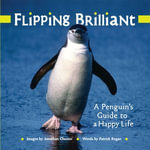 Flipping Brilliant : A Penguin's Guide to a Happy Life - Jonathan Chester