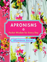 Apronisms : Pocket Wisdom for Every Day - EllynAnne Geisel