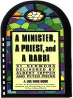 Minister, a Priest, and a Rabbi : 91 Sermons Delivered by Albert Tapper and Peter Press - Al Tapper