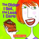 The Older I Get, the Less I Care - Teresa Roberts Logan