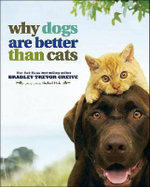 Why Dogs Are Better Than Cats - Bradley Trevor Greive