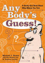 Any Body's Guess! : Quirky Quizzes about What Makes You Tick - Michael J. Rosen
