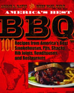 America's Best BBQ : 100 Recipes from America's Best Smokehouses, Pits, Shacks, Rib Joints, Roadhouses, and Restaurants - Ardie Davis
