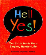 Hell Yes! : Two Little Words for a Simpler, Happier Life - Elizabeth Cogswell Baskin