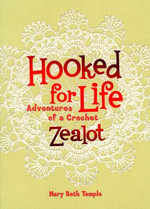 Hooked for Life : Adventures of a Crochet Zealot - Mary Beth Temple