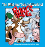 The Wild and Twisted World of Rubes : A Rubes Cartoon Collection - Leigh Rubin