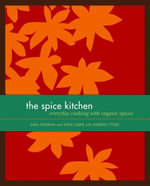 The Spice Kitchen : Everyday Cooking with Organic Spices - Katie Luber