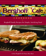 The Berghoff Cafe Cookbook : Berghoff Family Recipes for Simple, Satisfying Food - Carlyn Berghoff