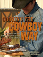 Cooking the Cowboy Way : Recipes Inspired by Campfires, Chuck Wagons, and Ranch Kitchens - Grady Spears