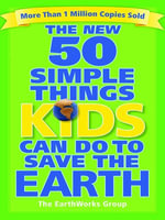 The New 50 Simple Things Kids Can Do to Save the Earth - EarthWorks Group