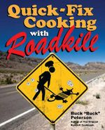 Quick-Fix Cooking with Roadkill : An Essential Guide to Werewolves And, More Importa... - Buck Peterson