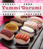 Yummi 'Gurumi: Over 60 Gourmet Crochet Treats to Make : Over 60 Gourmet Crochet Treats to Make - Christen Haden