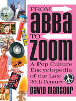 From Abba to Zoom : A Pop Culture Encyclopedia of the Late 20th Century - David Mansour