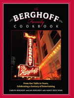 The Berghoff Family Cookbook : From Our Table to Yours, Celebrating a Century of Entertaining - Carlyn Berghoff