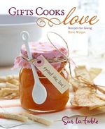 Gifts Cooks Love : Recipes for Giving - Sur La Table