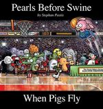 When Pigs Fly : A Pearls Before Swine Collection - Stephan Pastis