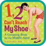 1, 2 Can't Reach My Shoe  :  A Counting Book for the Middle-Aged - Ross Petras