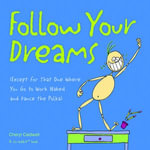 Follow Your Dreams : (Except for That One Where You Go to Work Naked and Dance the Polka) - Cheryl Caldwell
