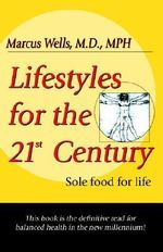 Lifestyles for the 21st Century : Sole Food for the Body - M. D. Marcus Wells
