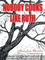 Nobody Cooks Like Ruth : Menus from Cherotree - Ruth Dondanville