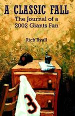 A Classic Fall : The Journal of a 2002 Giants Fan - Rich Ryall