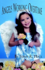 Angels Working Overtime - John R. Hall
