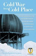 Cold War in a Cold Place : The Snow-Packed Story of the 511th AC&W Group and the Men Who Helped Preserve the Peace in a World on the Brink of Des - Jerry Hanks