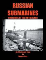 Russian Submarines, Guardians of the Motherland - Wayne Frey