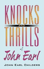 Knocks and Thrills of John Earl - John Earl Childers
