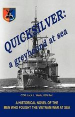 Quicksilver : As Greyhound at Sea - Usn Cdr Jack L Wells