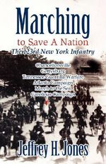 Marching to Save a Nation : The 123rd New York Infantry - Jeffrey H Jones