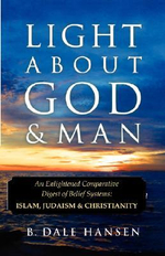 Light About God & Man : an Insider's View of Buddhism and Christianity - B Dale Hansen