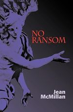 No Ransom : The Sixties Underground Press and the Rise of Alte... - Jean McMillan