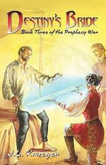 Destiny's Bride : Book Three of the Prophecy of War - J. L. Krueger