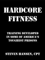 Hard Core Fitness : Training Developed in Some of America's Toughest Prisons - Steven Hansen