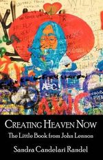 Creating Heaven Now, the Little Book from John Lennon - Sandra Candelari Randel